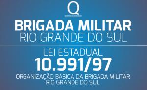RS – LEI 10.991/97 (ORGANIZAÇÃO BÁSICA DA BRIGADA MILITAR)
